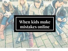 When kids make mistakes online: what should parents do? #cybersafety #digitalparenting