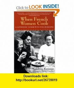 When French Women Cook A Gastronomic Memoir with Over 250 Recipes (9781580083652) Madeleine Kamman , ISBN-10: 158008365X  , ISBN-13: 978-1580083652 ,  , tutorials , pdf , ebook , torrent , downloads , rapidshare , filesonic , hotfile , megaupload , fileserve