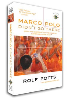 Rolf Potts': Marco Polo Didn't Go There -- excellent sequel to Vagabonding, with insights and lessons in travel