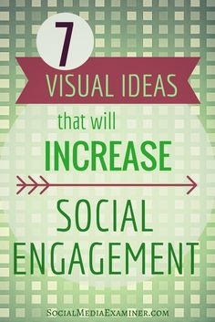 Adding a visual element to any post increases its visibility, as well as the opportunity for engagement. Here are seven ideas that will increase your social engagement | Social Media Examiner