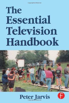 The Essential Television Handbook: Amazon.co.uk: Peter Jarvis: Books