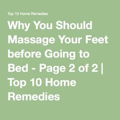 Why You Should Massage Your Feet before Going to Bed - Page 2 of 2 | Top 10 Home Remedies