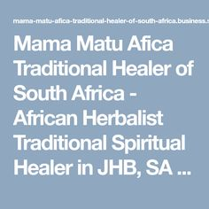 Mama Matu Afica Traditional Healer of South Africa - African Herbalist Traditional Spiritual Healer in JHB, SA Lost Love Spell, Money Spell, Marriage Spell & Herbal Heal 0110400801 Spiritual Healer, Spirituality, Health Spell, Bring Back Lost Lover, Lost Love Spells, Healing Spells, Love Spell Caster, Money Spells, Relationship Problems