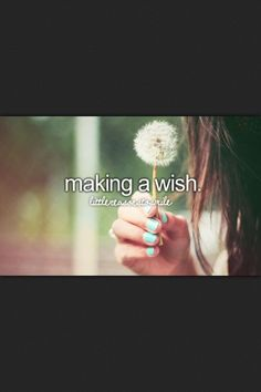 Justgirlythings I love to make silly wishes you never someday they might come true <3 some of mine did <3