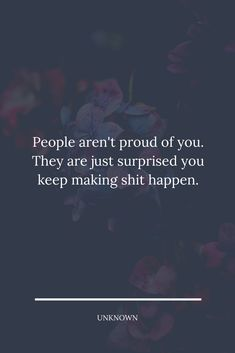 People aren't proud of you. They are just surprised you keep making shit happen. #lessonlearnedinlife Zodiac Signs Relationships, Relationship Quotes, How To Start Exercising, We Dont Talk Anymore, Lessons Learned In Life, Sink In, Proud Of You, When Someone, Me Quotes