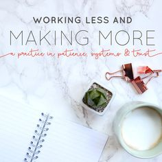 Working Less and Making More: A Practice in Patience, Systems and Trust