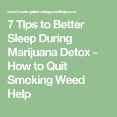 7 Tips to Better Sleep During Marijuana Detox - How to Quit Smoking Weed Help