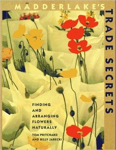 Madderlake's Trade Secrets: Finding & Arranging Flowers Naturally: Tom Pritchard: 9780517881583: Books - Amazon.ca Trade Secret, Book Design, Floral Arrangements, My Books, Floral Design, Illustration Art, Sacramento California, Flourish, Green