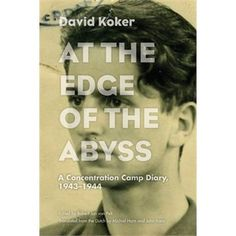 At the Edge of the Abyss: A Concentration Camp Diary, 1943-1944  by David Koker