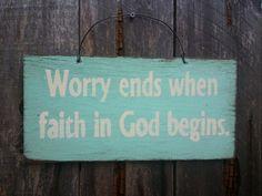 Worry Ends When Faith In God Begins