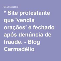 """* Site protestante que 'vendia orações' é fechado após denúncia de fraude. - Blog Carmadélio  """"Não vos enganeis; de Deus não se zomba. Porque aquilo que o homem semear, isso também colherá. Aquele que semeia na sua carne, da carne colherá corrupção..."""" (Gál. 6, 7-10)."""