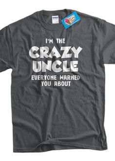 Crazy Uncle T-Shirt I'm The Crazy Uncle Everyone Warned You About T-Shirt Gifts for Dad Screen Printed T-Shirt Tee Shirt T Shirt Mens