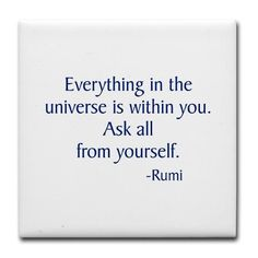 """Everything in the universe is within you..."""