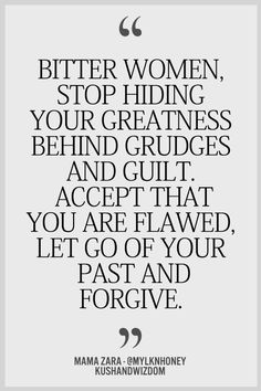 Stop hiding your greatness behind grudges and guilt. Accept that you are flawed. Let go of your past and forgive.