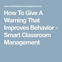 How To Give A Warning That Improves Behavior - Smart Classroom Management