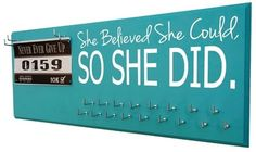 """She believed she could so she did.""medal hanger by www.runningonthewall.com The best running medal display on the web! Choose your color and your size. Start at $24.99"