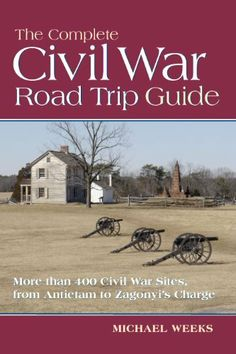 The Complete Civil War Road Trip Guide: 10 Weekend Tours and More than 400 Sites, from Antietam to Zagonyi's Charge by Michael Weeks. $9.99. Could be interesting to look at.