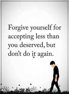 Quotes forgive yourself for accepting less than you deserved Wisdom Quotes, True Quotes, Great Quotes, Motivational Quotes, Inspirational Quotes, The Words, Forgive Yourself Quotes, Power Of Positivity, Positive Words