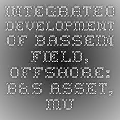 Integrated Development of Bassein Field, Offshore: B&S Asset, Mumbai project Mega Project-Infrapedia 2016 Project Profile | InfraPedia - Access to Data at Ease