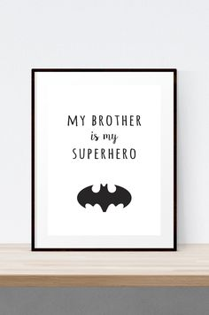 My brother is my superhero print.  Batman, monochrome, kids decor, boys room decor, childrens prints.