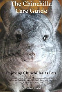 Ultimate Chinchilla Care Chinchillas as Pets the Must Have Guide ...