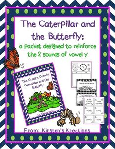 The Caterpillar and Butterfly: a packet to support the e and i sounds of y...a class read-aloud, student reader, word sort, etc.  Great way to intro y as a vowel