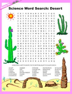 "Science Word Search: Desert (Color and Black Line) Teaching Environment Science through fun activities. Students will have a great time searching for the 30 hidden words. Components: - 1 Word Search in ink - 1 Word Search in color - 1 Word Search Solution in ink - 1 Word Search Solution in color ""Word Search: Desert"" Word List: ADAPT, CACTUS, CAMEL, CLIMATE, CLOUDLESS, CONDITION, DESERT, DRY, DUNE, ENVIRONMENT, HARSH, HOT, INTENSE, LANDSCAPE, LUMPY, NOMADIC, OASIS, PLEAT, PROTECTION..."