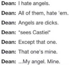 Dean: He's my angel Dean: my dick Dean: also note the fact that while I do have regular access to his dick upon request does not mean it belongs to me Dean: it's a really nice one