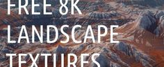 Free 8K Landscape Pack - 8Kの地形テクスチャパックがCC0ライセンスのもと無償公開!