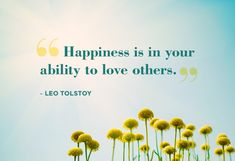Those who will not or cannot love completely seem to struggle with happiness on many levels.