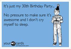 30th birthday ecards   Funny Birthday Ecard: It's just my 30th Birthday Party... No pressure ... Lol!