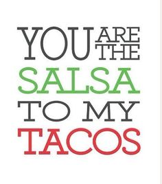 You are the Salsa to my Tacos - Print - Digital Illustration Poster - Kitchen Art - Romantic - Love - Funny - Mexico - Foodie. Taco Love, Lets Taco Bout It, My Taco, Food Quotes, Me Quotes, Funny Quotes, Beach Quotes, Motto, Taquero