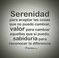 Serenidad xa aceptar las cosas q no puedo cambiar, VALOR xa cambiar aquellas q si puedo, SABIDURÍA xa reconocer la diferencia