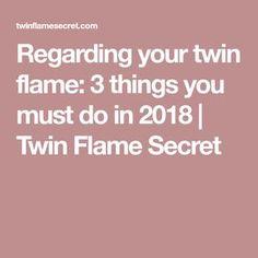 Regarding your twin flame: 3 things you must do in 2018 | Twin Flame Secret