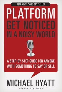 Platform: Get Noticed in a Noisy World - http://www.learnexecutive.com/finance-for-executives/platform-get-noticed-in-a-noisy-world/