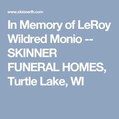 In Memory of LeRoy Wildred Monio -- SKINNER FUNERAL HOMES, Turtle Lake, WI
