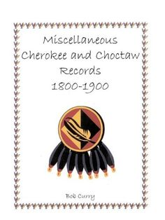 Miscellaneous Cherokee and Choctaw Records, by Bob Curry Native American Ancestry, Native American Cherokee, Native American Quotes, Native American History, Native American Indians, Native Americans, Cherokee Symbols, Cherokee History, Cherokee Tribe