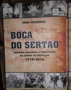 """Historiador João Figueiroa lança """"Boca do Sertão"""", a história da Cidade desde 1719 -   Intitulado""""Boca do Sertão""""o livro cobre todo o período da história de Botucatu, desde oano de 1719, quando os Jesuítas constituíram suas fazendas de criação nesta região, até os dias de hoje, chegando às administrações municipais do século XXI.  Escrito de forma a permitir uma - http://acontecebotucatu.com.br/geral/historiador-joao-figueiroa-lanca-bo"""