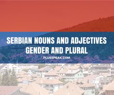 Serbian nouns and adjectives: gender and plural