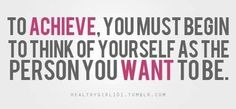 Think of yourself as you want to be!