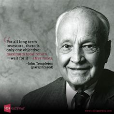 """""""For all long term investors, there is only one objective - 'maximum total return after taxes.'"""" -John Templeton"""