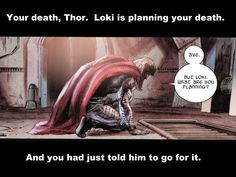 "My 2am sidethought = maybe Loki did not truly ask the truth from Thor because he did not want to hear Thor actually say ""Aye"" to his own death.  Because, then, he can keep his thoughts permanent on ""what Thor would do.""  Not on what will happen AFTER he does what Thor would do. Loki, Thor, Marvel Memes, Death, Shit Happens, Thoughts, Sayings, Lyrics, Curls"