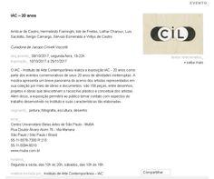 """O Canal Contemporâneo divulgou em seu site sobre a exposição """"IAC 20 ANOS"""" que está em cartaz aqui no Instituto De Arte Contemporânea.   http://www.canalcontemporaneo.art.br/_v3/site/evento.php?idioma=br&id_evento=14458#14458  Visitação: seg–sex: 10h - 18h (no espaço expositivo do IAC) seg-sex: 10h - 20h (no espaço expositivo do Museu Belas Artes de São Paulo) sáb : 10-16h  www.iacbrasil.org.br ENTRADA GRATUITA Local: Rua Dr. Álvaro Alvim,76 e 90"""