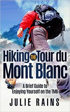 Amazon.com: Hiking the Tour du Mont Blanc: A Brief Guide to Enjoying Yourself on the TMB eBook: Julie Rains: Kindle Store