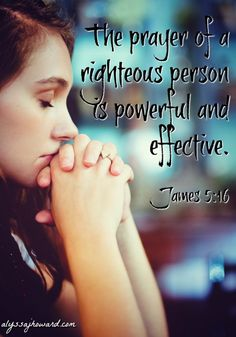 Therefore confess your sins to each other and pray for each other so that you may be healed. The prayer of a righteous person is powerful and effective. – James 5:16