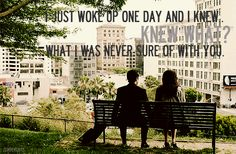 """""""I just woke up one day,knew what?what I was never sure of with you"""""""
