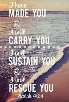 """Bible Verses:""""I have made you and I will carry you; I will sustain you and I will rescue you. Prayer Scriptures, Prayer Quotes, Bible Verses Quotes, Healing Scriptures, Healing Quotes, Verses From The Bible, Isaiah Quotes, Faith Verses, Encouraging Bible Verses"""