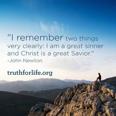 """""""I remember two things very clearly: I am a great sinner and Christ is a great Savior."""" -John Newton http://tfl.to/37"""