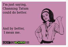 So many good Channing Tatum ecards.... : )