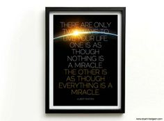 There are two ways to live your life: nothing or everything is a miracle. #einstein